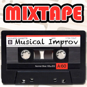 Mixtape Musical Improv